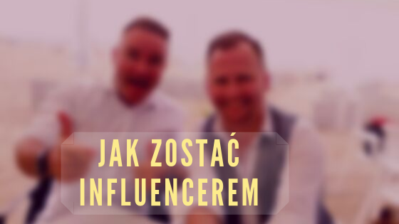 jak zostać influencerem